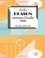 90 Day Journal: Be The Reason Someone Smiles Today Motivational Detailed Action Planning Daily Schedule Organizer Personal Planner