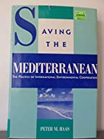 Saving the Mediterranean: The Politics of International Environmental Cooperation (Political Economy of International Change)