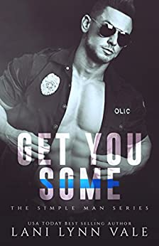 Get You Some (The Simple Man Series Book 3) by [Vale, Lani Lynn]