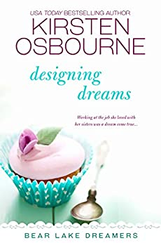 Designing Dreams (Bear Lake Dreamers Book 3) by [Osbourne, Kirsten]