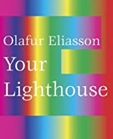 Olafur Eliasson: Your Light House: Working With Light, 1991-2004