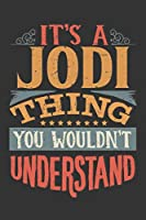 Its A Jodi Thing You Wouldnt Understand: Jodi Diary Planner Notebook Journal 6x9 Personalized Customized Gift For Someones Surname Or First Name is Jodi