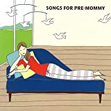 SONGS FOR PRE-MOMMY