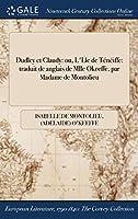 Dudley Et Claudy: Ou, L'Lle de Teneiffe: Traduit de ľanglais de Mlle Okeeffe, Par Madame de Montolieu