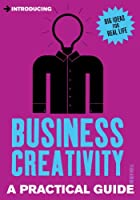 Introducing Business Creativity: A Practical Guide