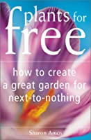 Plants for Free: How to Create a Great Garden for Next-To-Nothing