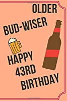 OLDER BUD-WISER HAPPY 43rd BIRTHDAY: Funny 43rd Birthday Gift older bud-wiser Pun Journal / Notebook / Diary (6 x 9 - 110 Blank Lined Pages)