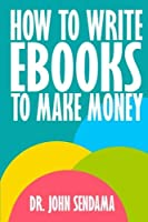 How to Write eBooks to Make Money: A Practical Guide to Planning and Writing Quality Non-Fiction Books [並行輸入品]