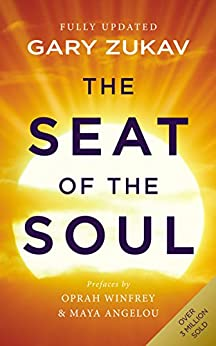 The Seat of the Soul: An Inspiring Vision of Humanity's Spiritual Destiny by [Zukav, Gary]