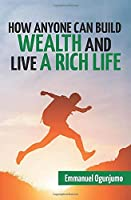 How Anyone Can Build Wealth and Live a Rich Life