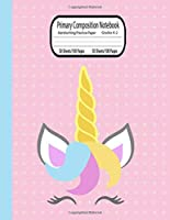 Primary Composition Notebook Grades K-2: Handwriting Practice Paper   Dotted Midline and Picture Space   Grades K-2 School Exercise Book   100 Story Pages   Unicorn (Unicorn Primary Composition Notebooks)