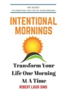 Intentional Mornings: How to Make Your Dreams A Reality, One Morning at A Time!