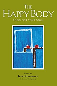 The Happy Body:  Food For Your Soul by [Gregorek, Jerzy ]