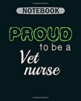 Notebook: proud to be a vet nurse - 50 sheets, 100 pages - 8 x 10 inches