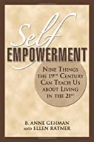 Self Empowerment: Nine Things the 19th Century Can Teach Us About Living in the 21st