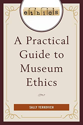 Download A Practical Guide to Museum Ethics 1442231637