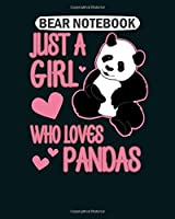 Bear  Notebook: just a girl who loves pandas best cute gift print  College Ruled - 50 sheets, 100 pages - 8 x 10 inches