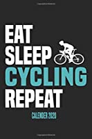 Eat Sleep Cycling Repeat Calender 2020: Funny Cool Cycling Calender 2020 | Monthly & Weekly Planner - 6x9 - 128 Pages - Cute Gift For Cyclists, Racing Drivers, Bicycle Enthusiasts