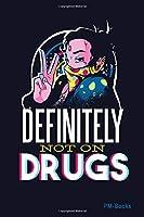 Definitely Not On Drugs: Blanko A5 Notizbuch oder Heft fuer Schueler, Studenten und Erwachsene
