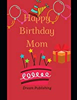 Happy Birthday Mom: The Notebook is for Mom perfect Gift
