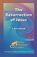 The Resurrection of Jesus: A Sourcebook (Jesus Seminar Guides)