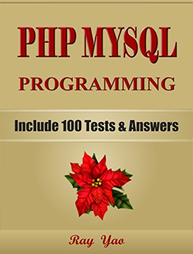 PHP: MySQL Programming, Learn Coding Fast! (With 100 Tests & Answers for Interview) Crash Course, Quick Start Guide, Tutorial Book with Hands-On Projects ... Ultimate Beginner's Guide! (English Edition)