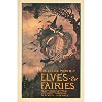 The Little World of Elves and Fairies: An Anthology of Verse