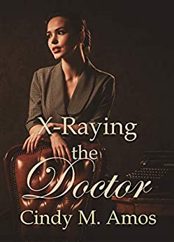 X-Raying the Doctor: Christian historical romance (Romancing the Doctor Book 1) by [Amos, Cindy M.]