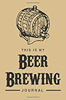 """This Is My Beer Brewing Journal: 6x9"""" Dot Bullet Notebook/Journal Funny Gift Idea For Home Brews, Home Brewers, Brewers, Beer Lovers"""