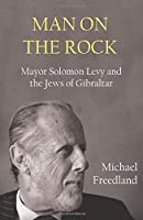 Man on the Rock: Mayor Solomon Levy and Gibraltar's Jewish Community