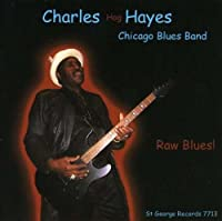 Raw Blues! by Charles 'Hog' Hayes Chicago Blues Band (2007-06-19)