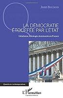 La démocratie étouffée par l'État: L'étatisme, idéologie dominante en France