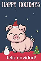 Happy Holidays Feliz Navidad: Cute Kawaii Chibi Pink Farm Pig With a Red White Santa Hat with Night Sky with Stars Notebook Cover. Great Journal Gift or Stocking Stuffer for Christmas