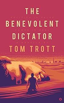 [Trott, Tom]のThe Benevolent Dictator (English Edition)
