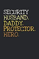 Security. Daddy. Husband. Protector. Hero.: 6x9   notebook   dotgrid   120 pages   daddy   husband