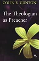 The Theologian as Preacher: Further Sermons from Colin Gunton by Colin E. Gunton(2007-05-13)