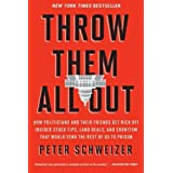 Throw Them All Out: How Politicians and Their Friends Get Rich Off Insider Stock Tips, Land Deals, and Cronyism That Would Se