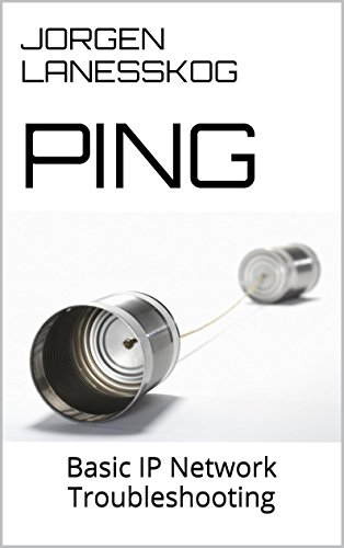 Ping: Basic IP Network Troubleshooting (Need To Know Basis Book 1) (English Edition)