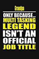 Grandpa Only Because Multi Tasking Legend Isn't An Official Job Title