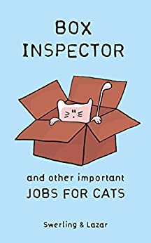 [Lazar, Ralph, Swerling, Lisa]のBox Inspector and other Important Jobs for Cats (English Edition)