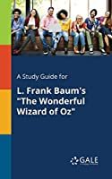 "A Study Guide for L. Frank Baum's ""The Wonderful Wizard of Oz"""