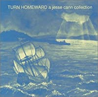 Turn Homeward: a Jesse Cann Collection