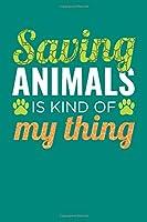 Saving Animals is Kind Of My Thing: Animals Notebook, Zoo Keeper Journal, African Savanna Safari, Wildlife Lover Birthday Present, Zoologist Gifts