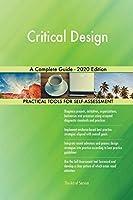 Critical Design A Complete Guide - 2020 Edition