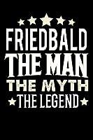 Notizbuch: Friedbald The Man The Myth The Legend (120 linierte Seiten als u.a. Tagebuch, Reisetagebuch fuer Vater, Ehemann, Freund, Kumpe, Bruder, Onkel und mehr)
