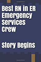 Best RN in ER Emergency Services Crew: Inspirational Lined Emergency Diary Journal book Gifts / 100 Pages 6*9 Notebook gift for emergency nurse as the Story Begins