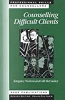 Counselling Difficult Clients (Professional Skills for Counsellors Series)