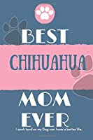 Best  Chihuahua Mom Ever Notebook  Gift: Lined Notebook  / Journal Gift, 120 Pages, 6x9, Soft Cover, Matte Finish