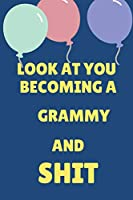 Look At You Becoming A GRAMMY And Shit: Appreciate Your Friend or family this holiday season With This blank line Birthday Notebook