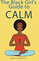 The Black Girl's Guide to Calm